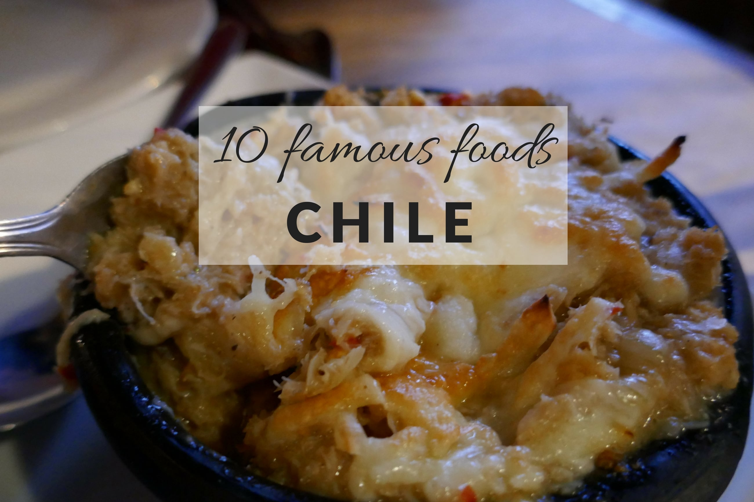 10 Famous Foods in Chile You Must Try